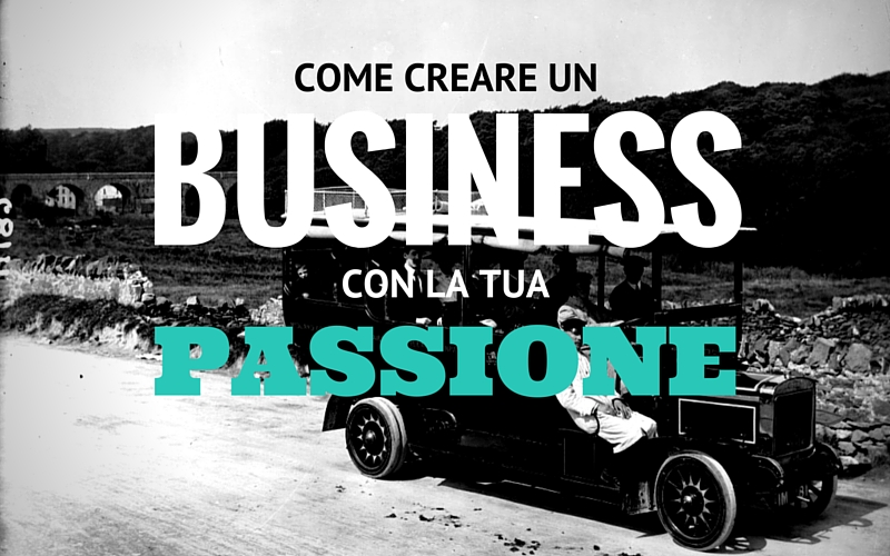 come creare un business con la tua passione