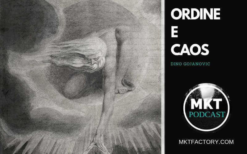 ordine e caos mkt podcast di dino gojanovic